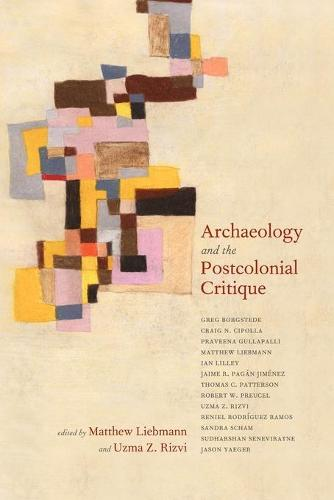 Archaeology and the Postcolonial Critique - Archaeology in Society (Paperback)