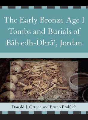 The The Early Bronze Age I Tombs and Burials of Bab Edh-Dhra', Jordan: The Early Bronze Age I Tombs and Burials of Bab Edh-Dhra', Jordan Tombs and Burials of Bab Edh-Dhra', Jordan Pt. 1 (Hardback)