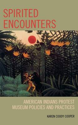 Spirited Encounters: American Indians Protest Museum Policies and Practices (Hardback)