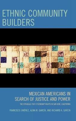 Ethnic Community Builders: Mexican-Americans in Search of Justice and Power (Hardback)