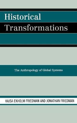 Historical Transformations: The Anthropology of Global Systems (Hardback)