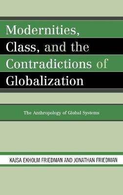 Modernities, Class, and the Contradictions of Globalization: The Anthropology of Global Systems (Hardback)