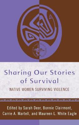 Sharing Our Stories of Survival: Native Women Surviving Violence - Tribal Legal Studies 3 (Hardback)