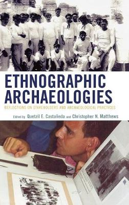 Ethnographic Archaeologies: Reflections on Stakeholders and Archaeological Practices (Hardback)