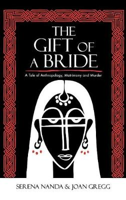 The Gift of a Bride: A Tale of Anthropology, Matrimony and Murder (Hardback)