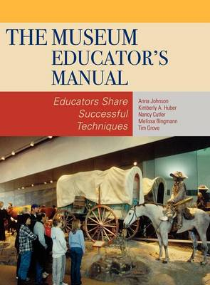 The Museum Educator's Manual: Educators Share Successful Techniques - American Association for State & Local History (Hardback)
