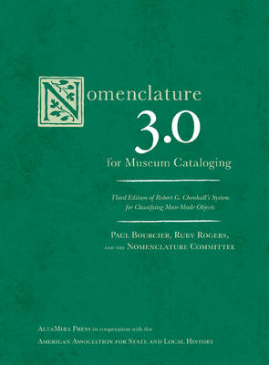 Nomenclature 3.0 for Museum Cataloging: Robert G. Chenhall's System for Classifying Man-Made Objects - American Association for State & Local History (Hardback)