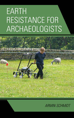 Earth Resistance for Archaeologists - Geophysical Methods for Archaeology (Hardback)