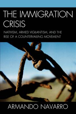 The Immigration Crisis: Nativism, Armed Vigilantism, and the Rise of a Countervailing Movement (Paperback)