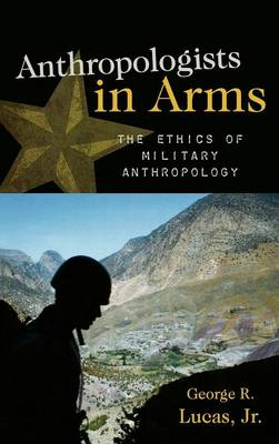 Anthropologists in Arms: The Ethics of Military Anthropology - Critical Issues in Anthropology (Hardback)