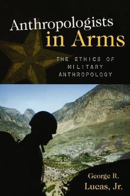 Anthropologists in Arms: The Ethics of Military Anthropology - Critical Issues in Anthropology (Paperback)