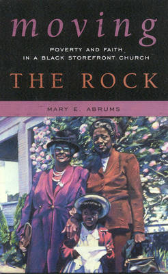 Moving the Rock: Poverty and Faith in a Black Storefront Church (Paperback)