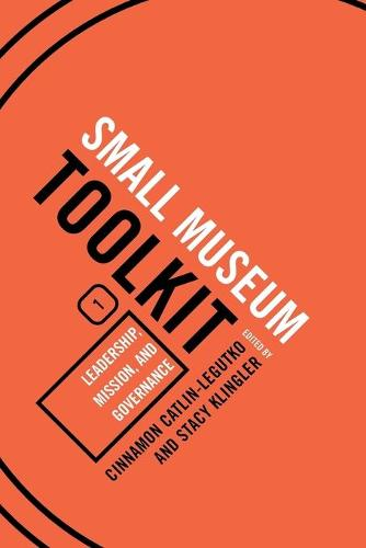 Leadership, Mission, and Governance - Small Museum Toolkit Small Museum To (Paperback)