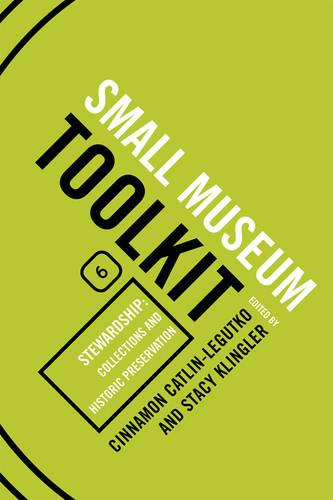 Stewardship: Collections and Historic Preservation - Small Museum Toolkit Small Museum To (Paperback)
