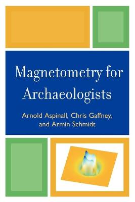 Magnetometry for Archaeologists - Geophysical Methods for Archaeology (Paperback)