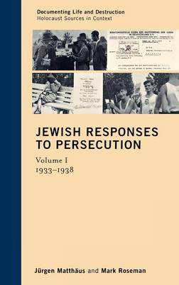 Jewish Responses to Persecution: 1933-1938 v. 1: 1933-1938 - Documenting Life and Destruction: Holocaust Sources in Context v.1 (Hardback)