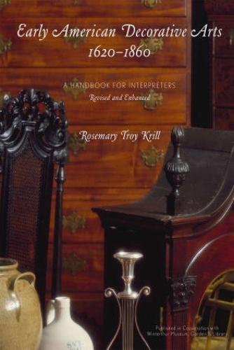 Early American Decorative Arts, 1620-1860: A Handbook for Interpreters - American Association for State & Local History
