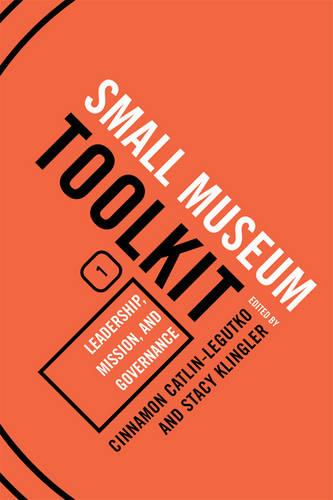 Leadership, Mission, and Governance - Small Museum Toolkit Small Museum To (Hardback)