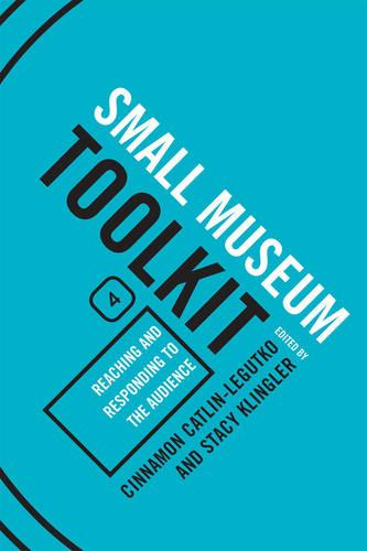 Reaching and Responding to the Audience - Small Museum Toolkit Small Museum To (Hardback)