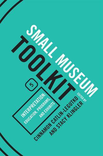 Interpretation: Education, Programs, and Exhibits - Small Museum Toolkit Small Museum To (Hardback)