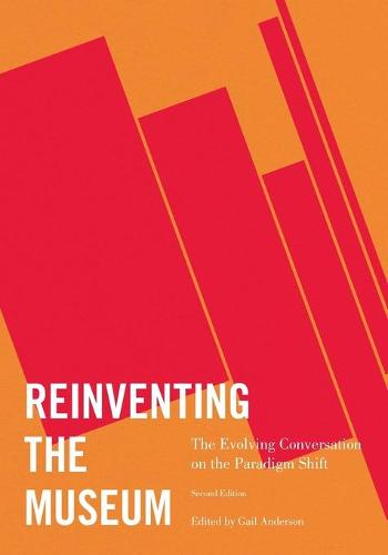 Reinventing the Museum: The Evolving Conversation on the Paradigm Shift (Paperback)