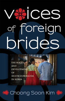 Voices of Foreign Brides: The Roots and Development of Multiculturalism in Korea (Hardback)