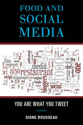 Food and Social Media: You Are What You Tweet - Rowman & Littlefield Studies in Food and Gastronomy (Hardback)