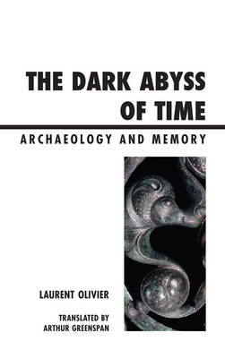 The Dark Abyss of Time: Archaeology and Memory - Archaeology in Society (Hardback)