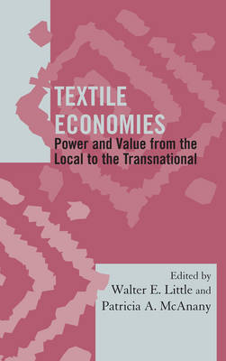 Textile Economies: Power and Value from the Local to the Transnational - Society for Economic Anthropology Monograph Series (Hardback)