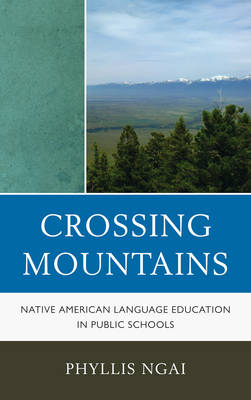 Crossing Mountains: Native American Language Education in Public Schools - Contemporary Native American Communities (Hardback)