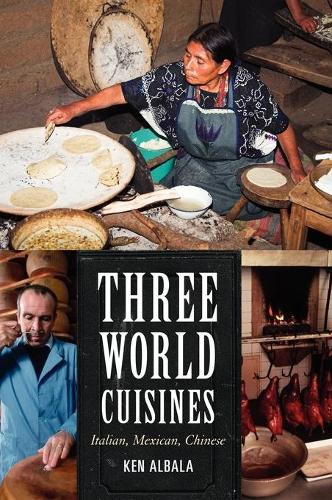 Three World Cuisines: Italian, Mexican, Chinese - Rowman & Littlefield Studies in Food and Gastronomy (Hardback)
