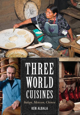 Three World Cuisines: Italian, Mexican, Chinese - Rowman & Littlefield Studies in Food and Gastronomy (Paperback)
