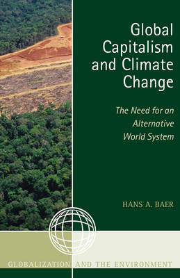 Global Capitalism and Climate Change: The Need for an Alternative World System - Globalization and the Environment (Hardback)