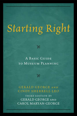 Starting Right: A Basic Guide to Museum Planning - American Association for State & Local History (Hardback)