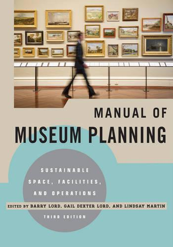 Manual of Museum Planning: Sustainable Space, Facilities, and Operations (Paperback)