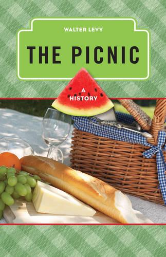 The Picnic: A History - The Meals Series (Hardback)