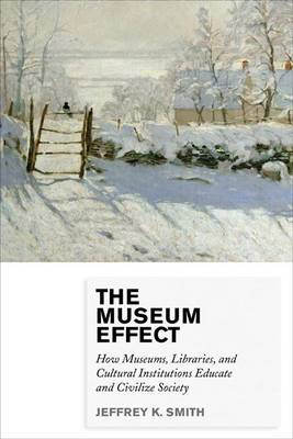 The Museum Effect: How Museums, Libraries, and Cultural Institutions Educate and Civilize Society (Paperback)