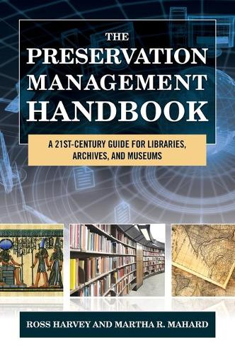 The Preservation Management Handbook: A 21st-Century Guide for Libraries, Archives, and Museums (Hardback)