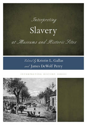 Interpreting Slavery at Museums and Historic Sites - Interpreting History (Paperback)