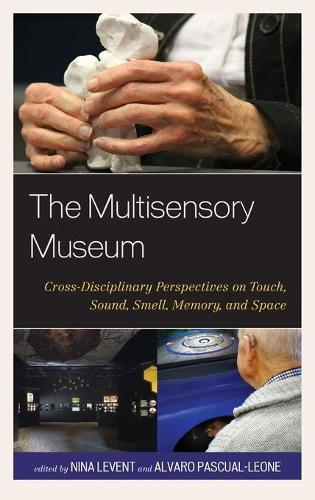 The Multisensory Museum: Cross-Disciplinary Perspectives on Touch, Sound, Smell, Memory, and Space (Hardback)
