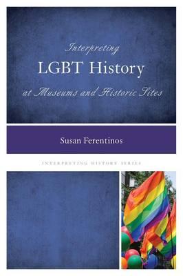 Interpreting LGBT History at Museums and Historic Sites - Interpreting History 4 (Hardback)