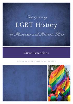 Interpreting LGBT History at Museums and Historic Sites - Interpreting History 4 (Paperback)