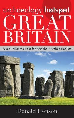 Archaeology Hotspot Great Britain: Unearthing the Past for Armchair Archaeologists - Archaeology Hotspots (Hardback)