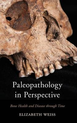 Paleopathology in Perspective: Bone Health and Disease through Time (Hardback)