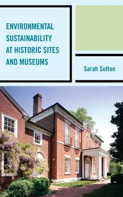 Environmental Sustainability at Historic Sites and Museums - American Association for State & Local History (Hardback)