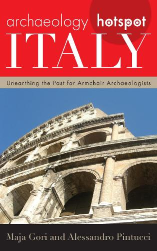 Archaeology Hotspot Italy: Unearthing the Past for Armchair Archaeologists - Archaeology Hotspots (Hardback)