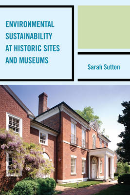 Environmental Sustainability at Historic Sites and Museums - American Association for State & Local History (Paperback)