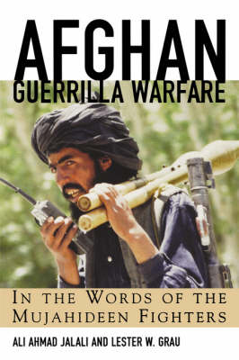 Afghan Guerrilla Warfare: In the Words of the Mjuahideen Fighters (Paperback)