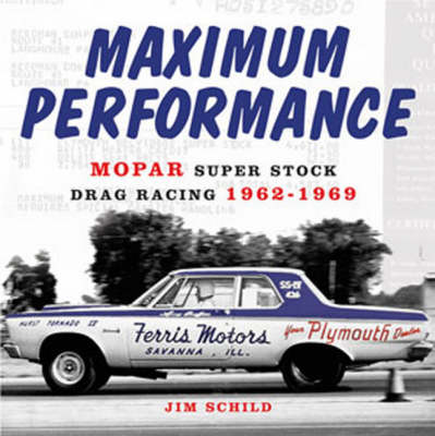 Maximum Performance: Mopar Super Stock Drag Racing 1962-1969 (Hardback)