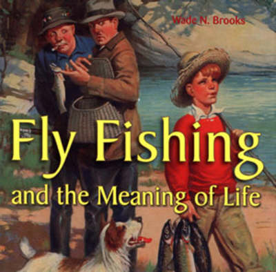 Fly Fishing and the Meaning of Life (Hardback)